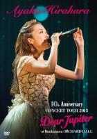 平原綾香10th Anniversary CONCERT TOUR 2013〜Dear Jupiter〜 at Bunkamura ORCHARD HALL